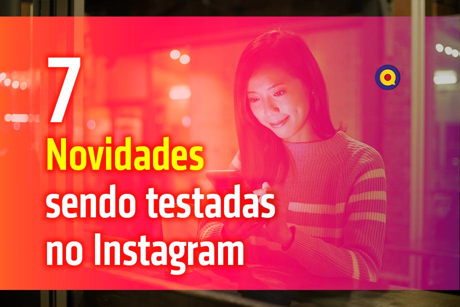 NOVIDADES: 7 novidades do Instagram (algumas em teste)