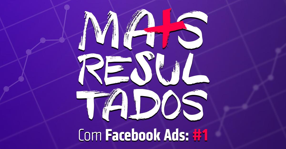 Mais Resultados com Facebook Ads: #1 Criativos que convertem
