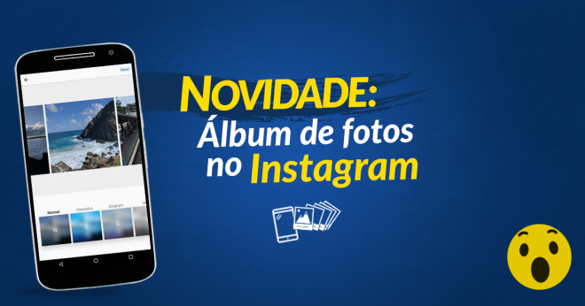 Novidade: Álbum de Fotos no Instagram!
